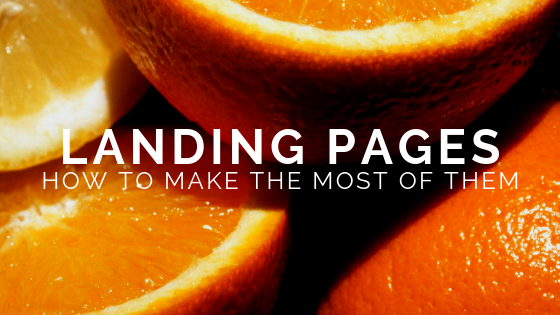 photo has cut oranges in the background with the words landing pages and how to make the most of them as title