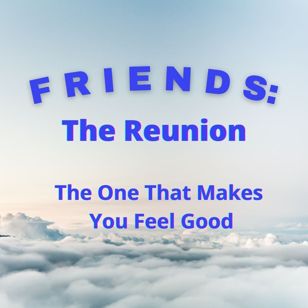 Friends The Reunion review The one that makes you feel good